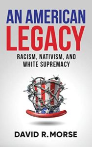 An American Legacy: Racism, Nativism and White Supremacy
